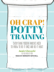 Oh Crap! Potty Training: Everything Modern Parents Need to Know to Do It Once and Do It Right Cover Image
