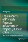 Legal Aspects of Privately Financed Infrastructure Projects (Pfips) in China: The Case for International Standards Cover Image