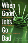 When Good Jobs Go Bad: Globalization, De-unionization, and Declining Job Quality in the North American Auto Industry Cover Image
