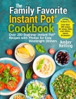 The Family Favorite Instant Pot(R) Cookbook: Over 200 Beginner Instant Pot(R) Recipes with Photos for Easy Weeknight Dinners Cover Image