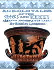 Age-Old Tales of the Greeks and Hebrews: Altered, Twisted and Mutilated Cover Image