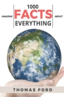 1000 Amazing Facts About Everything (Interesting Trivia, Funny and Unknown Facts) Cover Image