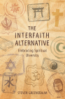 The Interfaith Alternative: Embracing Spiritual Diversity Cover Image