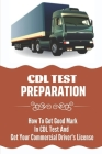 CDL Test Preparation: How To Get Good Mark In CDL Test And Get Your Commercial Driver's License: How To Get Commercial Driving Licence Cover Image