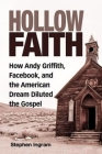 Hollow Faith: How Andy Griffith, Facebook, and the American Dream Diluted the Gospel Cover Image