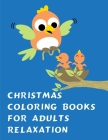 Christmas Coloring Books For Adults Relaxation: Coloring Pages Christmas Book, Creative Art Activities for Children, kids and Adults Cover Image