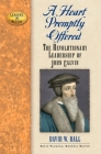 A Heart Promptly Offered: The Revolutionary Leadership of John Calvin (Leaders in Action Series) Cover Image