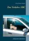 Das Verkehrs ABC: Überlebensstrategie im Verkehrs Chaos, ein Erfahrungsbericht aus 62 Jahren Fahrpraxis. Cover Image