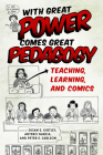 With Great Power Comes Great Pedagogy: Teaching, Learning, and Comics Cover Image