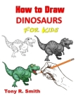 How to Draw Dinosaurs for Kids: Step By Step Techniques Cover Image