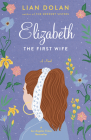 Elizabeth the First Wife Cover Image