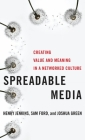 Spreadable Media: Creating Value and Meaning in a Networked Culture (Postmillennial Pop) Cover Image