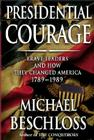 Presidential Courage: Brave Leaders and How They Changed America 1789-1989 Cover Image