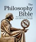 The Philosophy Bible: The Definitive Guide to the Last 3,000 Years of Thought (Subject Bible) Cover Image