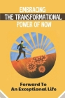 Embracing The Transformational Power Of Now: Forward To An Exceptional Life: Never Give Up Cover Image