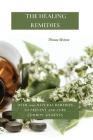 The Healing Remedies: Over 1000 Natural Remedies to Prevent and Cure Common Ailments Cover Image