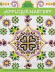 Appliqué Mastery: Create Your Own Quilt Masterpiece: Processes, Possibilities & Pattern Cover Image