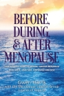 Before, During, and After Menopause: Your Resource Guide to Cruising Through Menopause with Grace, Gratitude, Confidence, and Ease Cover Image
