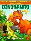 Dinosauro Libro da colorare per bambini dai 4 ai 10 anni: Fantastico libro da colorare di dinosauri per bambini 3-8 anni, 6-8 anni, grande regalo per Cover Image