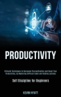Productivity: Ultimate Techniques to Overcome Procrastination and Boost Your Productivity, by Mastering Difficult Tasks and Kicking Cover Image