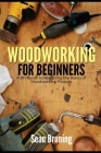 Woodworking for Beginners: A DIY Guide to Mastering the Basics of Woodworking Projects Cover Image