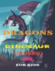 Dragons & Dinosaur Coloring Book for Kids: 8.5*11 Dragons & Dinosaur: A Coloring Book for Kids, adventure, nature, Outdoor Cover Image