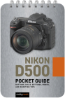 Nikon D500: Pocket Guide: Buttons, Dials, Settings, Modes, and Shooting Tips Cover Image