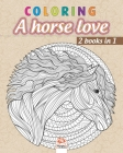 Coloring - A horse love - 2 books in 1: Coloring book for adults (Mandalas) - Anti stress - horses - 2 books in 1 Cover Image