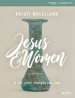 Jesus and Women - Leader Kit: In the First Century and Now Cover Image