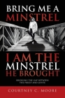 Bring Me a Minstrel - I am the Minstrel He Brought: Bridging the Gap Between the Priest and Levite Cover Image