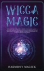 Wicca Magic: 2 Books in 1: Wicca Spells, Wicca Moon Magic (A Book of Shadows to Discover the Mysteries of Rituals and How to Use Mo Cover Image
