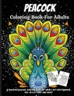 Peacock Coloring Book For Adults: A Stunning Collection of Peacock Coloring Patterns: Perfect for Mindfulness During Self Isolation & Social Distancin Cover Image