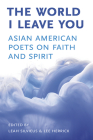 The World I Leave You: Asian American Poets on Faith & Spirit Cover Image