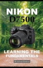 Nikon D7500: Learning the Fundamentals Cover Image
