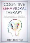 Cognitive Behavioral Therapy: Techniques You Need to Free Yourself from Anxiety, Depression, Phobias, and Intrusive Thoughts. Avoid Harmful Meds by Cover Image