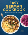 Easy German Cookbook: 80 Classic Recipes Made Simple Cover Image