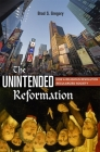 The Unintended Reformation: How a Religious Revolution Secularized Society Cover Image