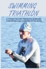 Swimming Triathlon: A System For Every Triathlete To Become Comfortable And Confident In The Water: Swimming Books Cover Image