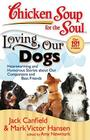 Chicken Soup for the Soul: Loving Our Dogs: Heartwarming and Humorous Stories about our Companions and Best Friends Cover Image