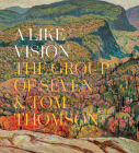 A Like Vision: The Group of Seven and Tom Thomson Cover Image