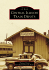Central Illinois Train Depots (Images of Rail) Cover Image