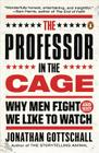 The Professor in the Cage: Why Men Fight and Why We Like to Watch Cover Image