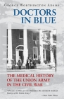 Doctors in Blue: The Medical History of the Union Army in the Civil War (Revised) Cover Image