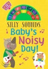 Silly Sounds: Baby's Noisy Day Cover Image