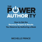 The Power of Authority Lib/E: How to Get the Revenue, Respect & Results You Deserve by Authoring a Book Cover Image