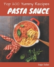 Top 200 Yummy Pasta Sauce Recipes: Cook it Yourself with Yummy Pasta Sauce Cookbook! Cover Image