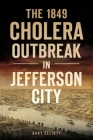 The 1849 Cholera Outbreak in Jefferson City (Disaster) Cover Image