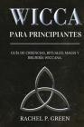 Wicca Para Principiantes: Guía de Creencias, Rituales, Magia y Brujería Wiccana. Cover Image