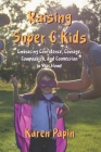 Raising Super C Kids: Embracing Confidence, Courage, Compassion, and Connection in Your Home Cover Image