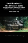 David Rowland's The Stress of Battle: Quantifying Human Performance in Battle for Historical Analysis and Wargaming Cover Image
